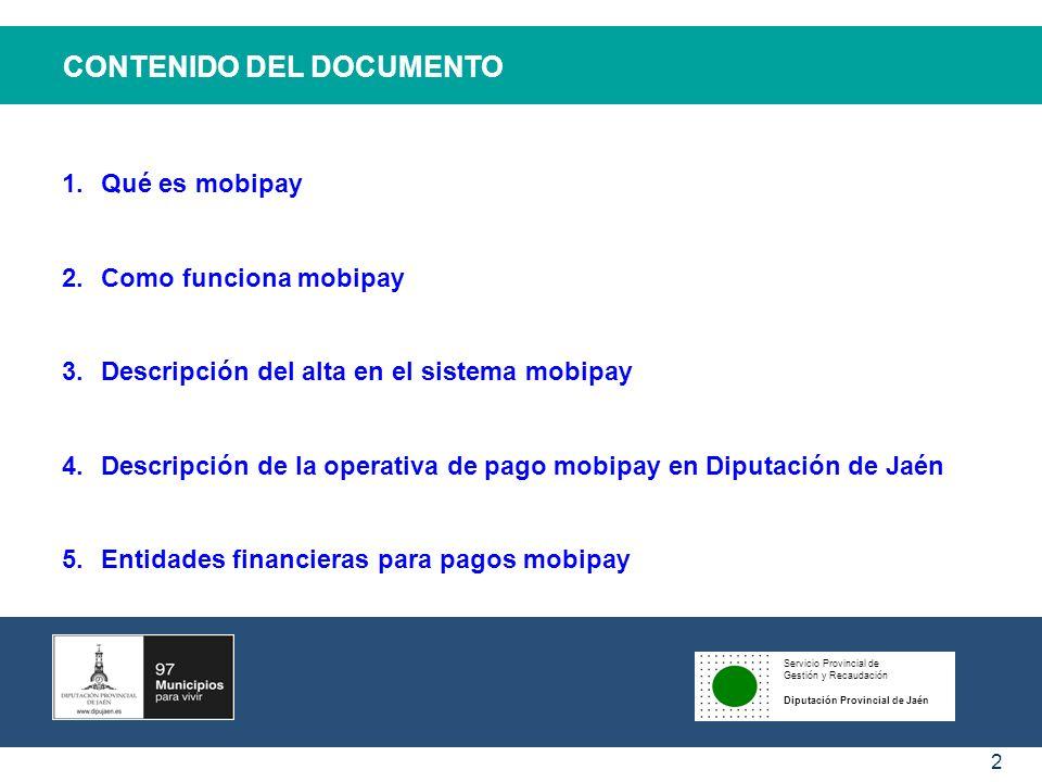 Servicio Provincial de Gestión y Recaudación Diputación Provincial de Jaén 2 CONTENIDO DEL DOCUMENTO 1.Qué es mobipay 2.Como funciona mobipay 3.Descri