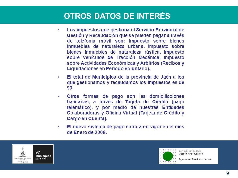 Servicio Provincial de Gestión y Recaudación Diputación Provincial de Jaén 9 OTROS DATOS DE INTERÉS Los impuestos que gestiona el Servicio Provincial