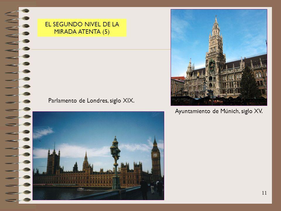 11 EL SEGUNDO NIVEL DE LA MIRADA ATENTA (5) Ayuntamiento de Múnich, siglo XV. Parlamento de Londres, siglo XIX.
