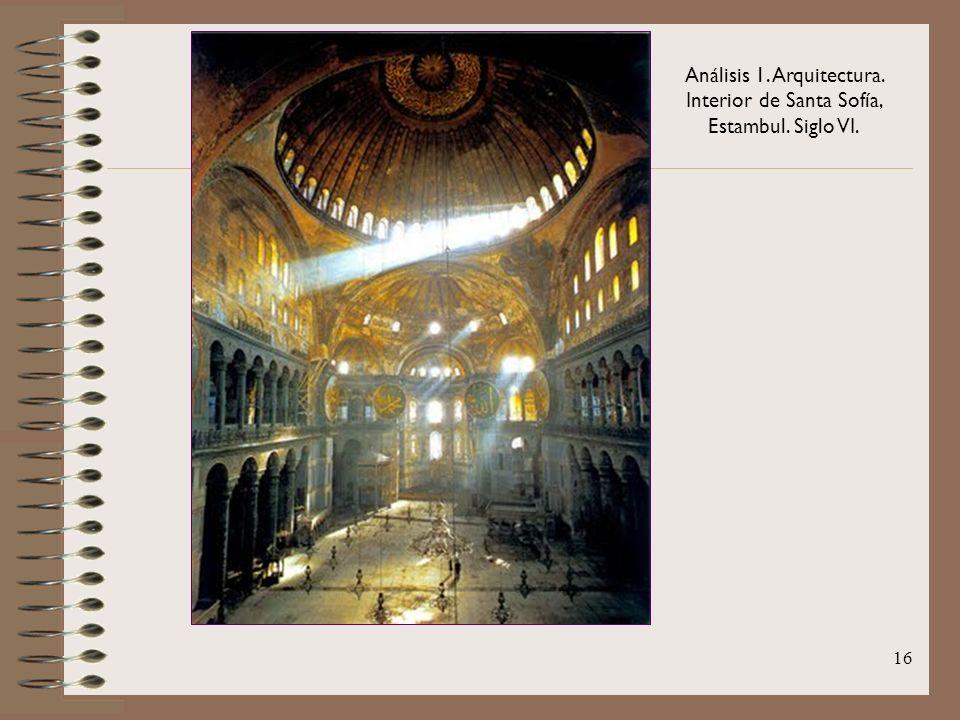 16 Análisis 1. Arquitectura. Interior de Santa Sofía, Estambul. Siglo VI.