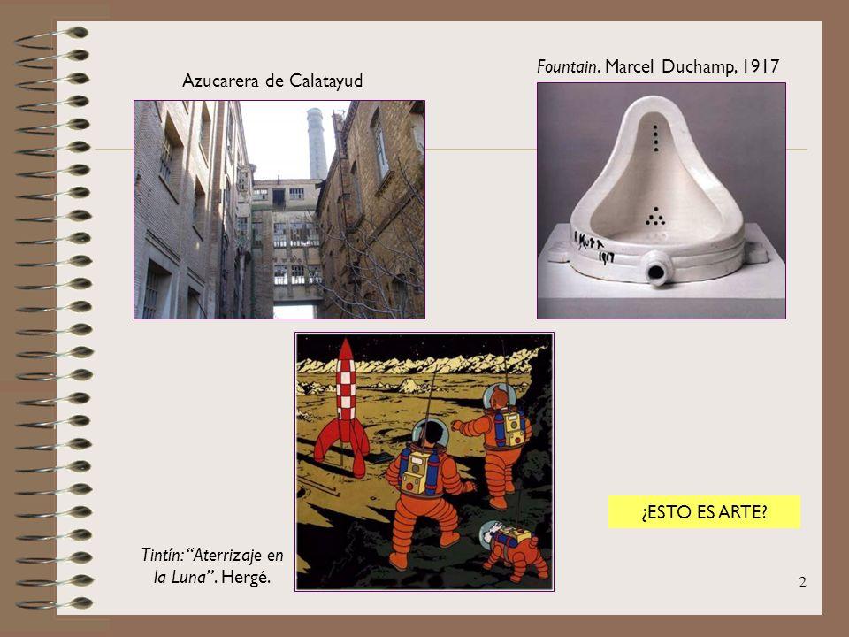 2 Azucarera de Calatayud Fountain. Marcel Duchamp, 1917 Tintín: Aterrizaje en la Luna. Hergé. ¿ESTO ES ARTE?
