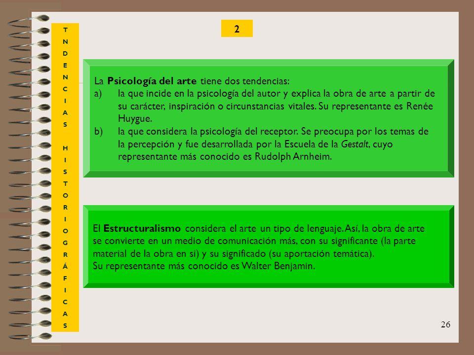 26 TNDENCIASHISTORIOGRÁFICASTNDENCIASHISTORIOGRÁFICAS 2 La Psicología del arte tiene dos tendencias: a)la que incide en la psicología del autor y expl