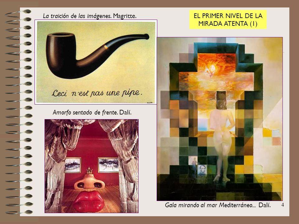 4 La traición de las imágenes. Magritte. Amorfo sentado de frente. Dalí. Gala mirando al mar Mediterráneo... Dalí. EL PRIMER NIVEL DE LA MIRADA ATENTA