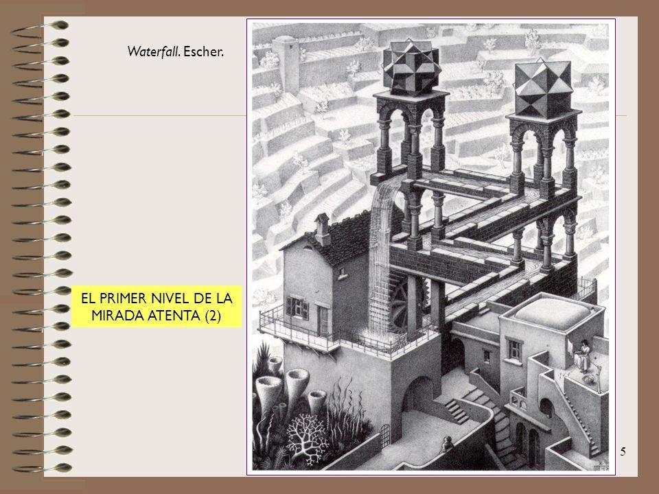5 Waterfall. Escher. EL PRIMER NIVEL DE LA MIRADA ATENTA (2)