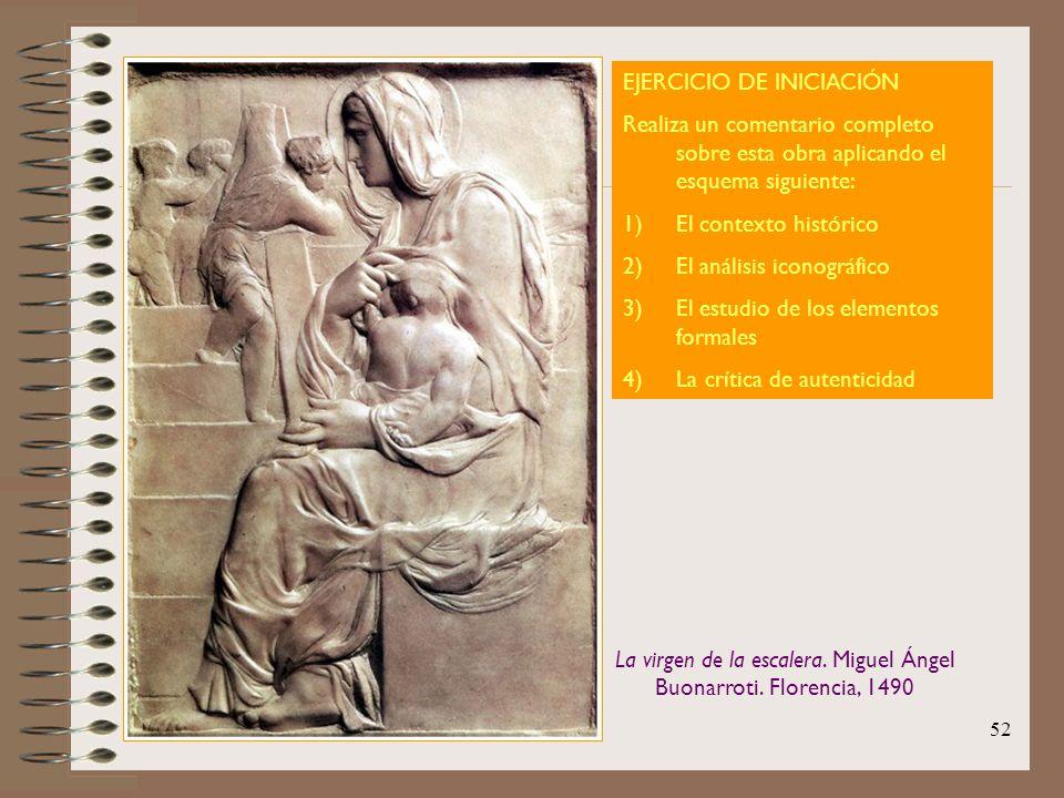 52 EJERCICIO DE INICIACIÓN Realiza un comentario completo sobre esta obra aplicando el esquema siguiente: 1)El contexto histórico 2)El análisis iconog