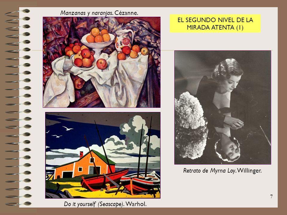 7 Manzanas y naranjas. Cézanne. Do it yourself (Seascape). Warhol. Retrato de Myrna Loy. Willinger. EL SEGUNDO NIVEL DE LA MIRADA ATENTA (1)