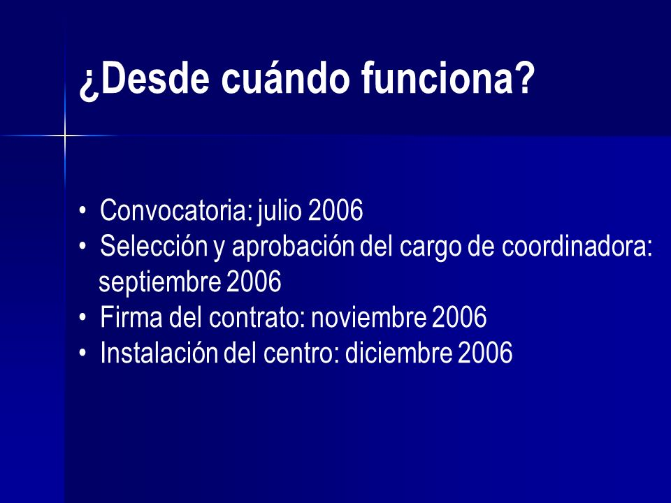 ¿Desde cuándo funciona? Convocatoria: julio 2006 Selección y aprobación del cargo de coordinadora: septiembre 2006 Firma del contrato: noviembre 2006