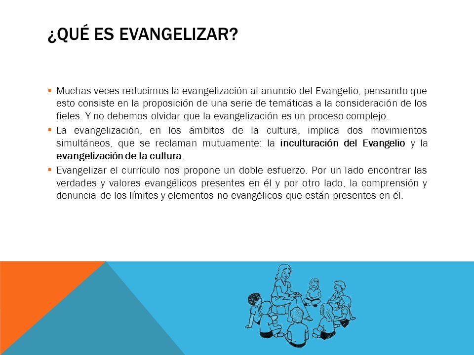 ¿QUÉ ES EVANGELIZAR? Muchas veces reducimos la evangelización al anuncio del Evangelio, pensando que esto consiste en la proposición de una serie de t