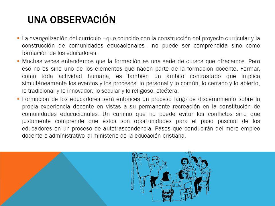 UNA OBSERVACIÓN La evangelización del currículo –que coincide con la construcción del proyecto curricular y la construcción de comunidades educacional