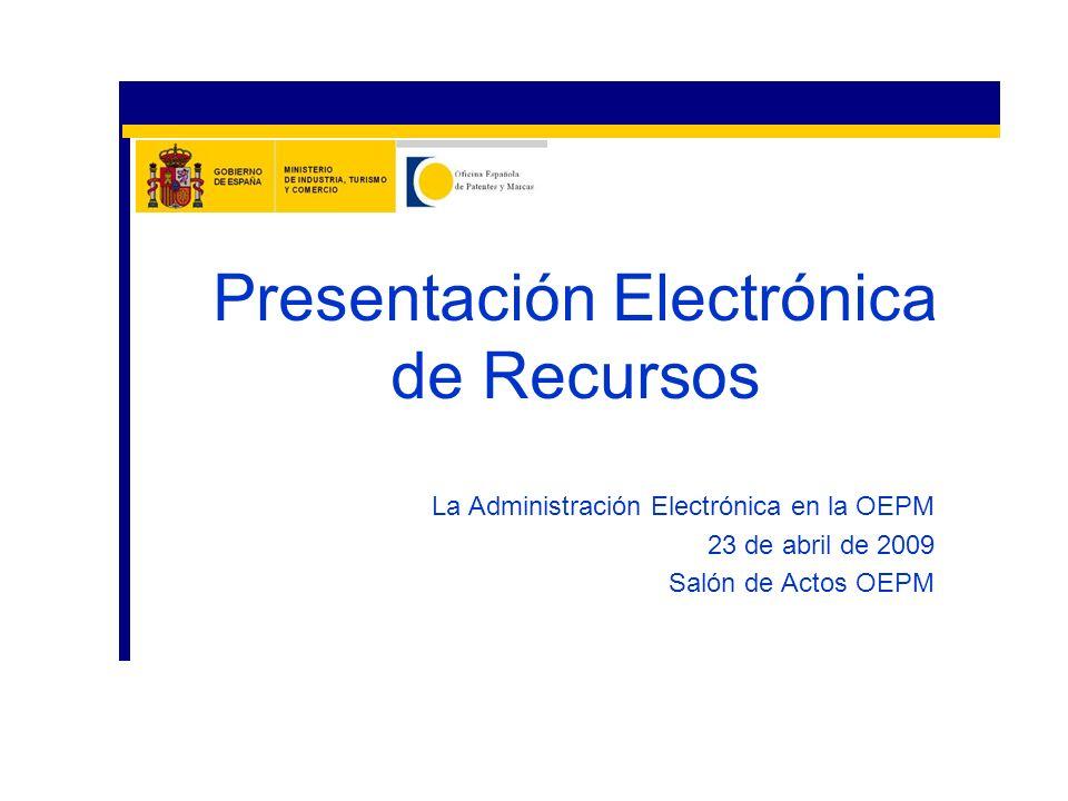 La Administración Electrónica en la OEPM 23 de abril de 2009 Salón de Actos OEPM Presentación Electrónica de Recursos