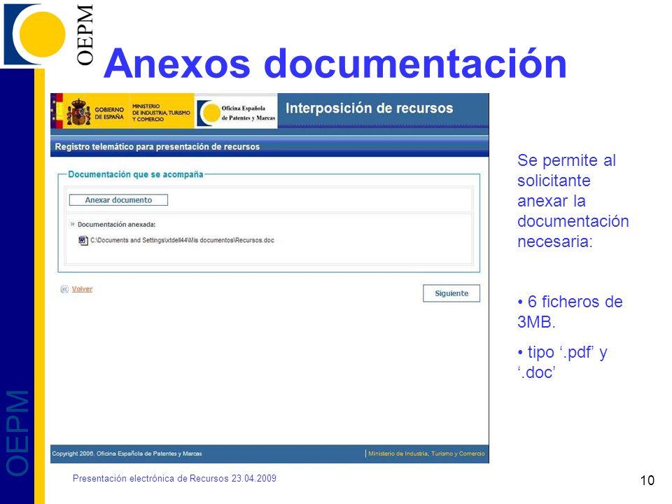 10 OEPM Anexos documentación Se permite al solicitante anexar la documentación necesaria: 6 ficheros de 3MB. tipo.pdf y.doc Presentación electrónica d