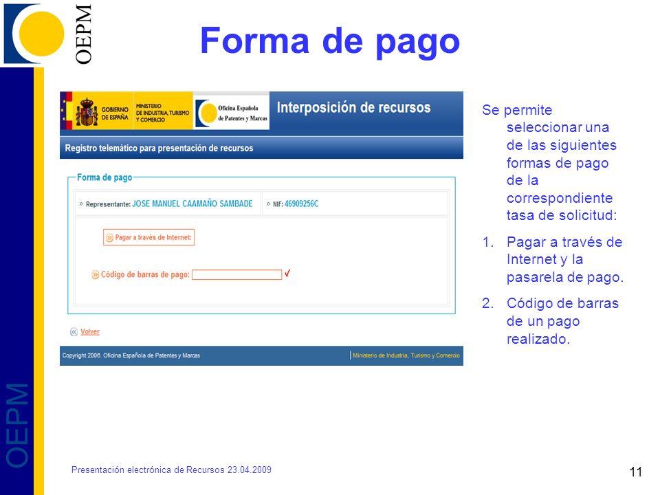 11 OEPM Forma de pago Se permite seleccionar una de las siguientes formas de pago de la correspondiente tasa de solicitud: 1.Pagar a través de Internet y la pasarela de pago.