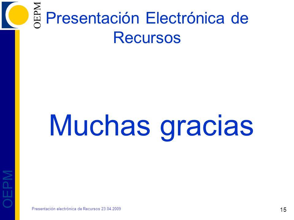 15 OEPM Muchas gracias Presentación electrónica de Recursos 23.04.2009 Presentación Electrónica de Recursos