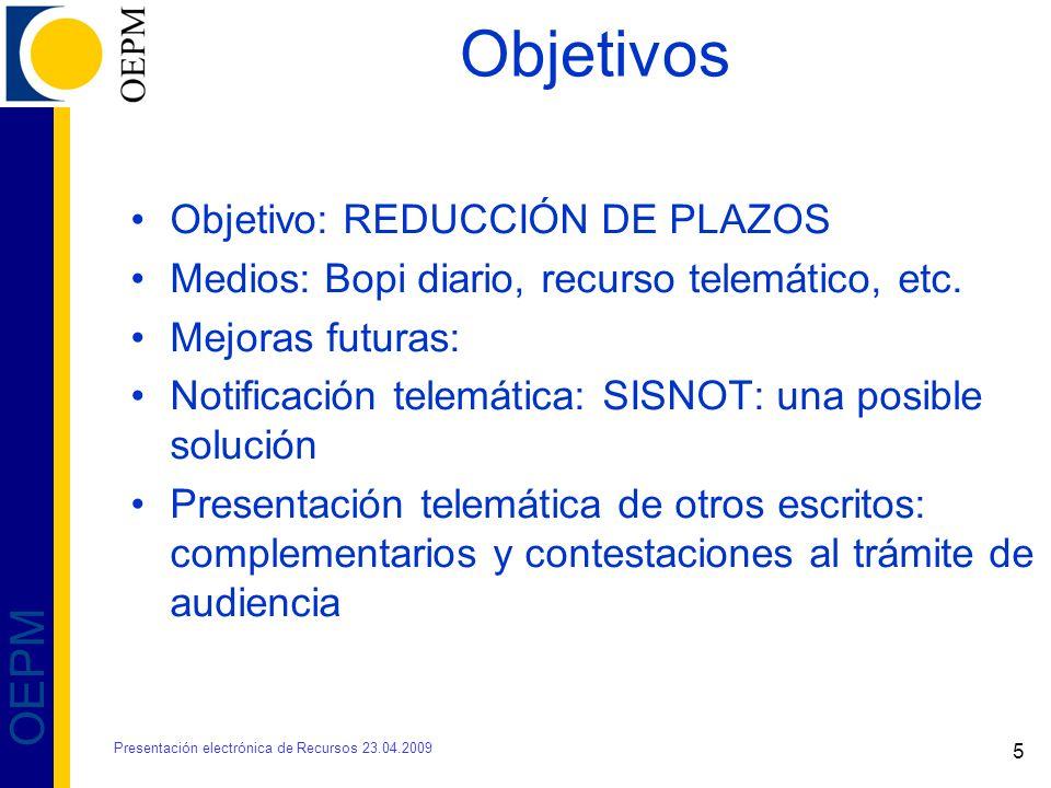 5 OEPM Objetivos Objetivo: REDUCCIÓN DE PLAZOS Medios: Bopi diario, recurso telemático, etc. Mejoras futuras: Notificación telemática: SISNOT: una pos