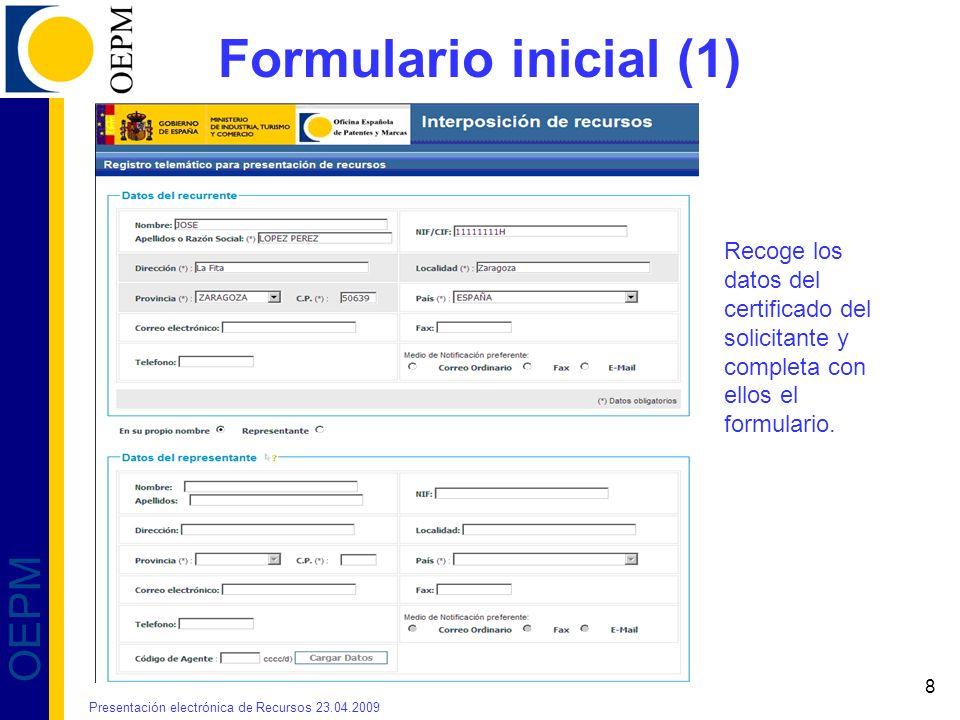 8 OEPM Formulario inicial (1) Recoge los datos del certificado del solicitante y completa con ellos el formulario. Presentación electrónica de Recurso