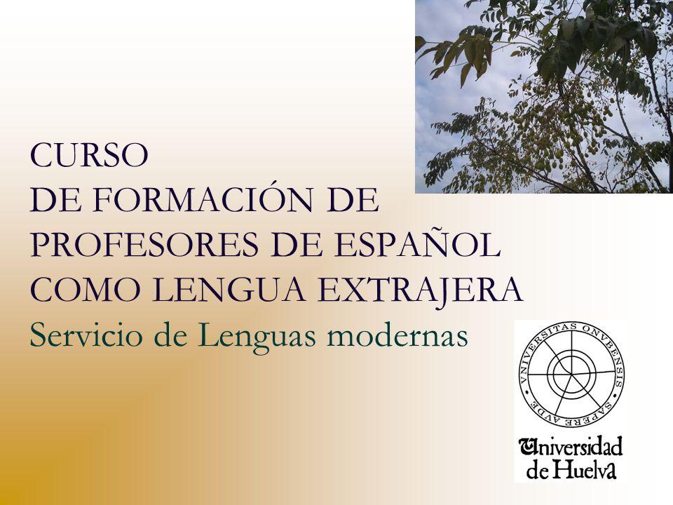 CURSO DE FORMACIÓN DE PROFESORES DE ESPAÑOL COMO LENGUA EXTRAJERA Servicio de Lenguas modernas