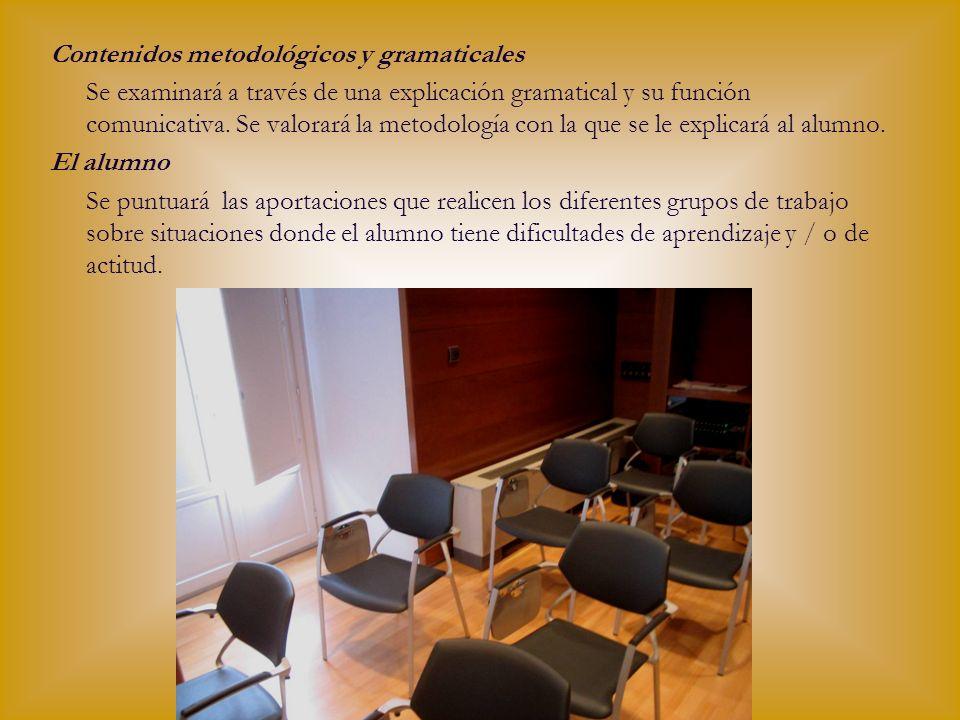 Contenidos metodológicos y gramaticales Se examinará a través de una explicación gramatical y su función comunicativa. Se valorará la metodología con
