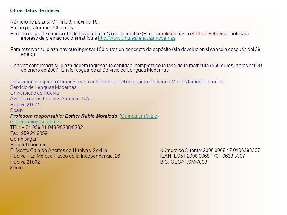 Otros datos de interés Número de plazas: Mínimo 6, máximo 16. Precio por alumno: 700 euros. Período de preinscripción 13 de noviembre a 15 de diciembr