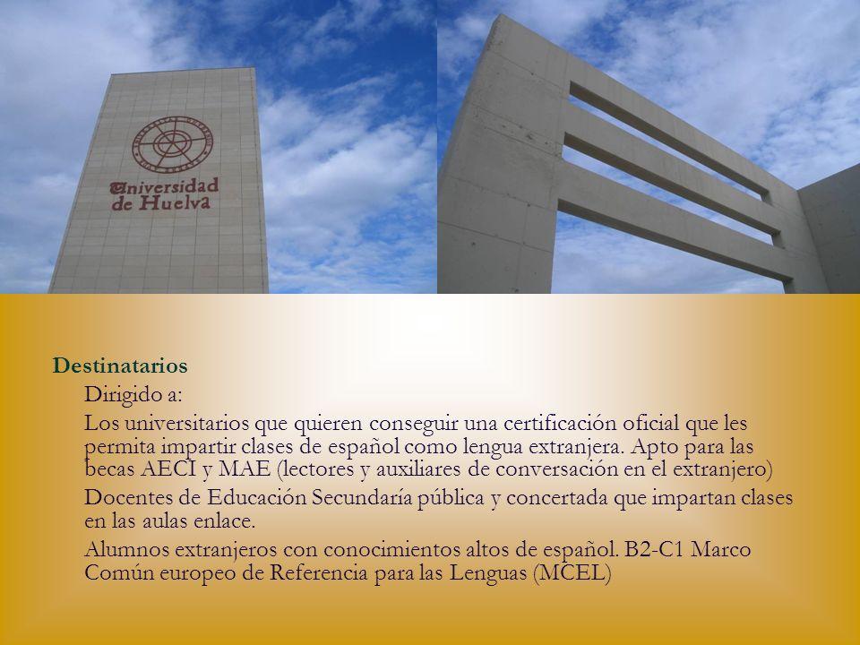 Destinatarios Dirigido a: Los universitarios que quieren conseguir una certificación oficial que les permita impartir clases de español como lengua ex