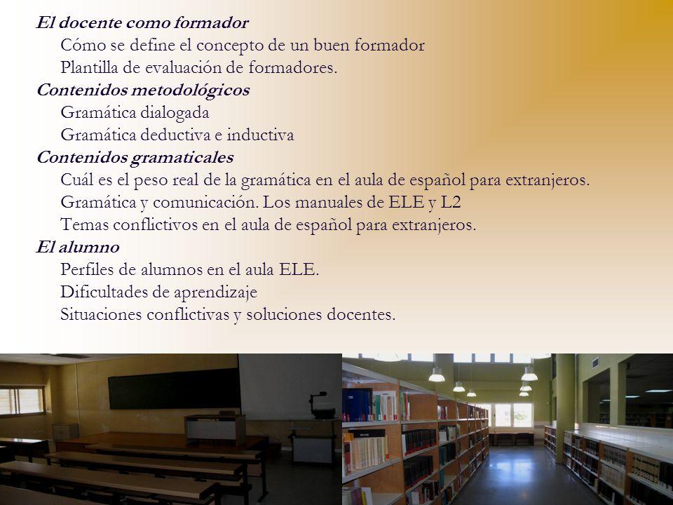 El docente como formador Cómo se define el concepto de un buen formador Plantilla de evaluación de formadores. Contenidos metodológicos Gramática dial