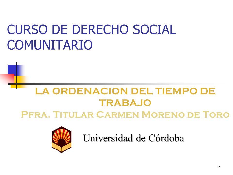 1 CURSO DE DERECHO SOCIAL COMUNITARIO LA ORDENACION DEL TIEMPO DE TRABAJO Pfra.