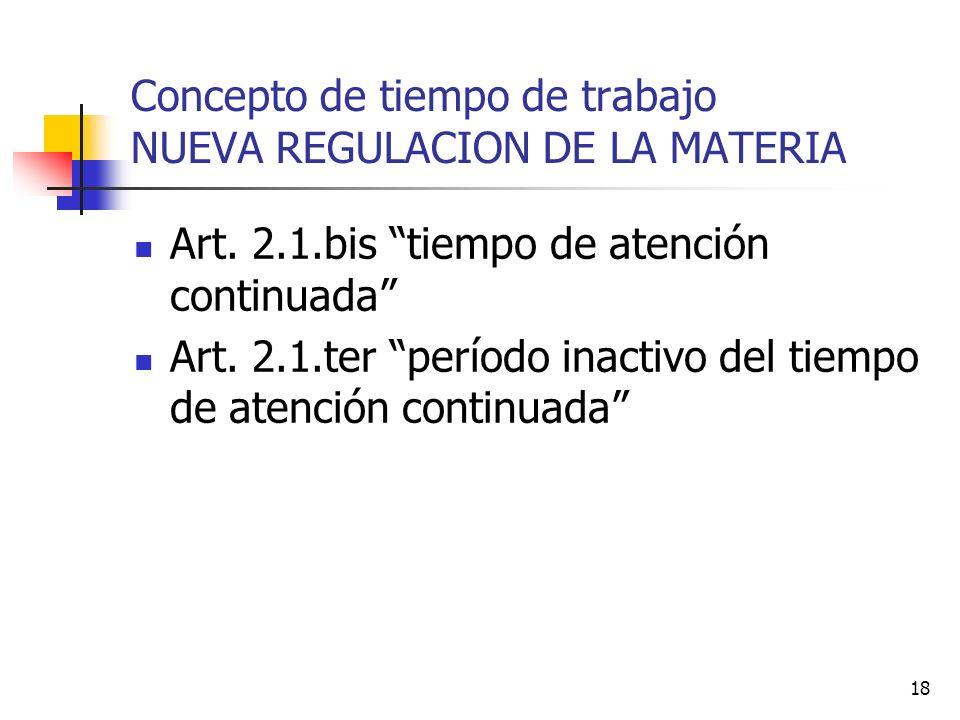 18 Concepto de tiempo de trabajo NUEVA REGULACION DE LA MATERIA Art.
