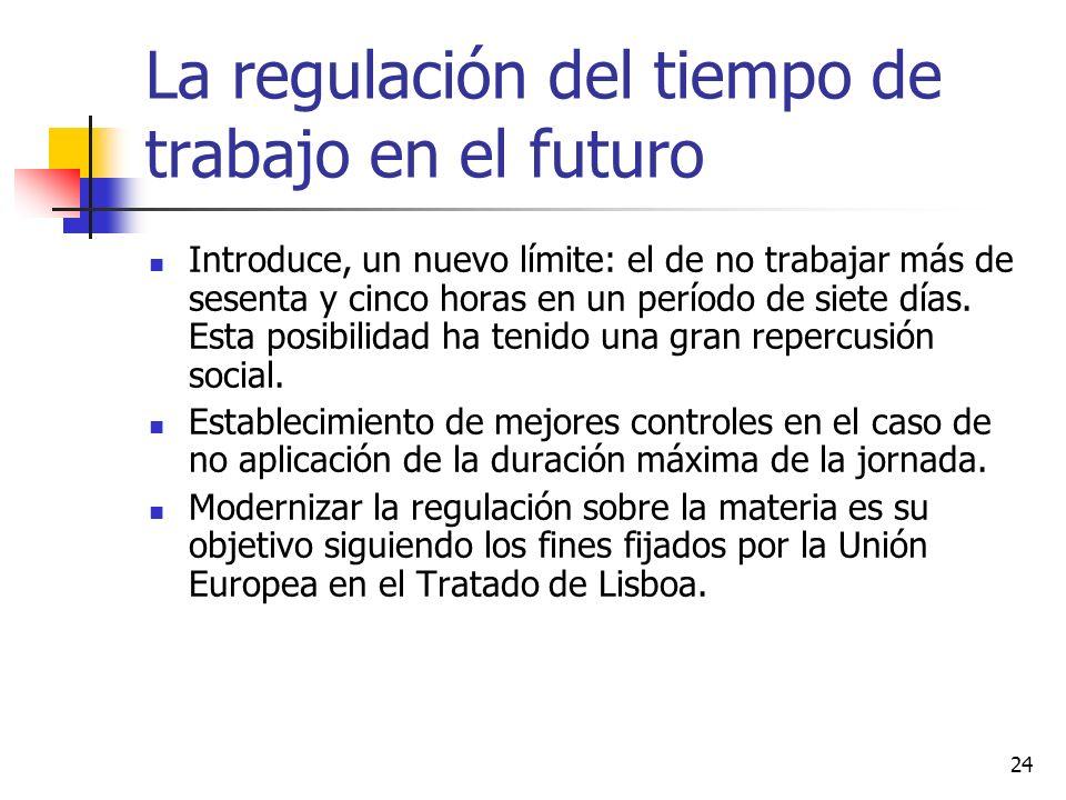 24 La regulación del tiempo de trabajo en el futuro Introduce, un nuevo límite: el de no trabajar más de sesenta y cinco horas en un período de siete días.