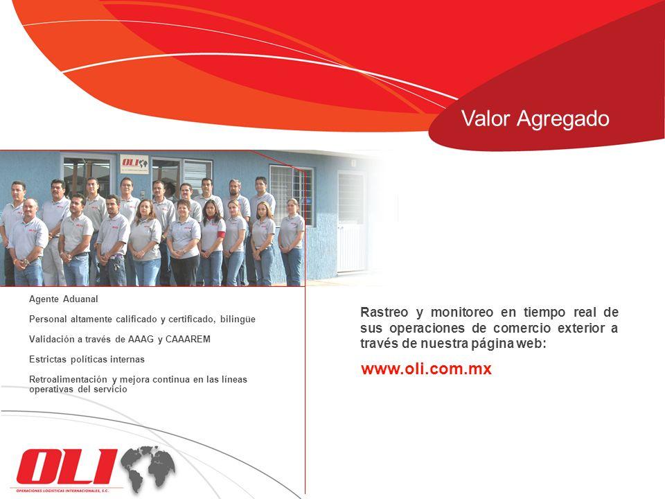 Rastreo y monitoreo en tiempo real de sus operaciones de comercio exterior a través de nuestra página web: www.oli.com.mx Valor Agregado Agente Aduana