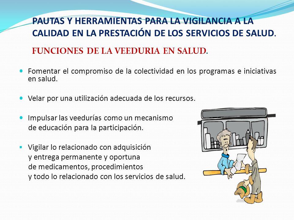 FUNCIONES DE LA VEEDURIA EN SALUD : Expedir propuestas y/o recomendaciones escritas y es deber de cada institución analizarlas y deliberar sobre las mismas para su posible implementación.