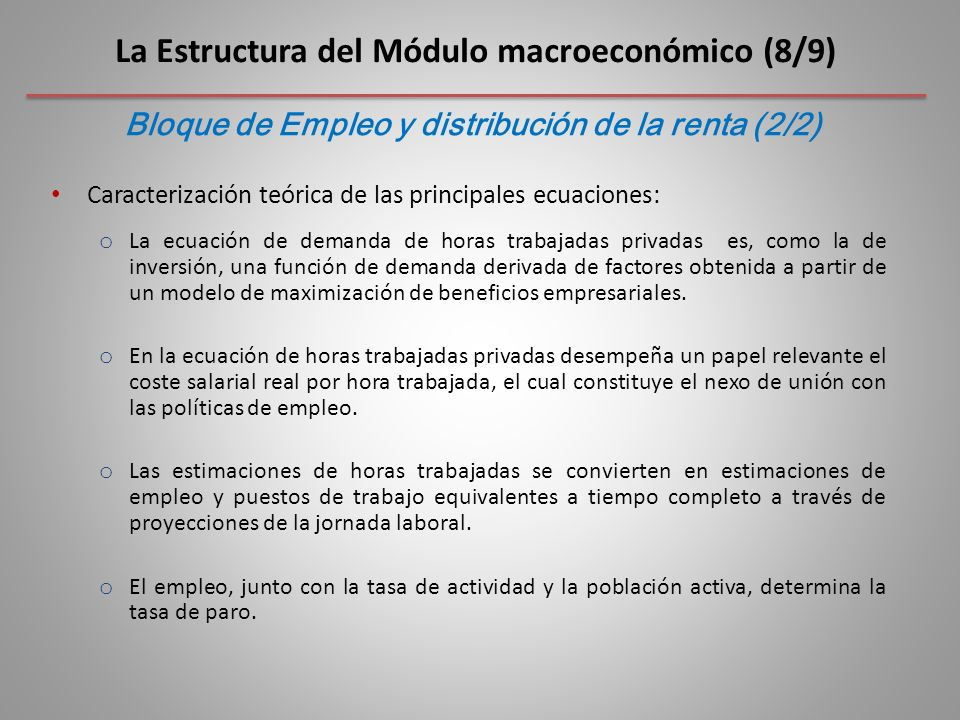 Caracterización teórica de las principales ecuaciones: o La ecuación de demanda de horas trabajadas privadas es, como la de inversión, una función de demanda derivada de factores obtenida a partir de un modelo de maximización de beneficios empresariales.