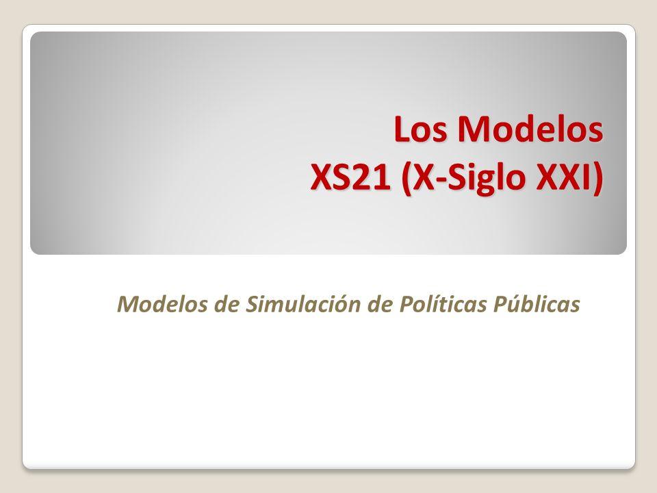 Los Modelos XS21 (X-Siglo XXI) Modelos de Simulación de Políticas Públicas