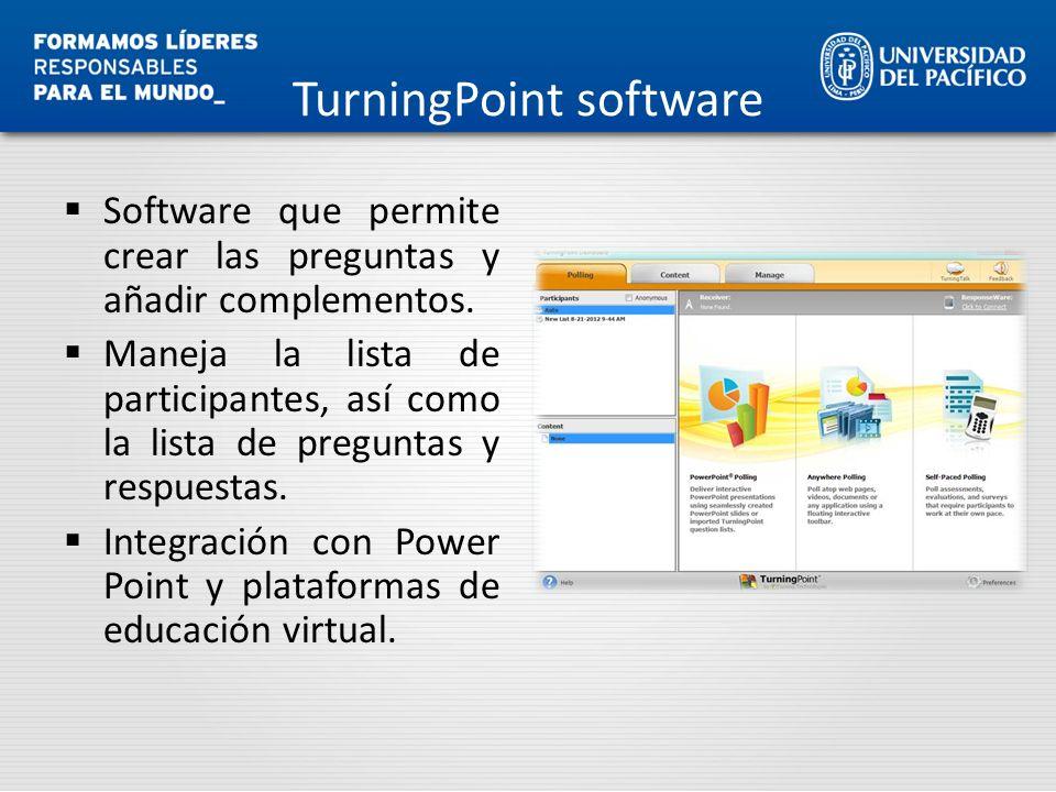 TurningPoint software Software que permite crear las preguntas y añadir complementos. Maneja la lista de participantes, así como la lista de preguntas