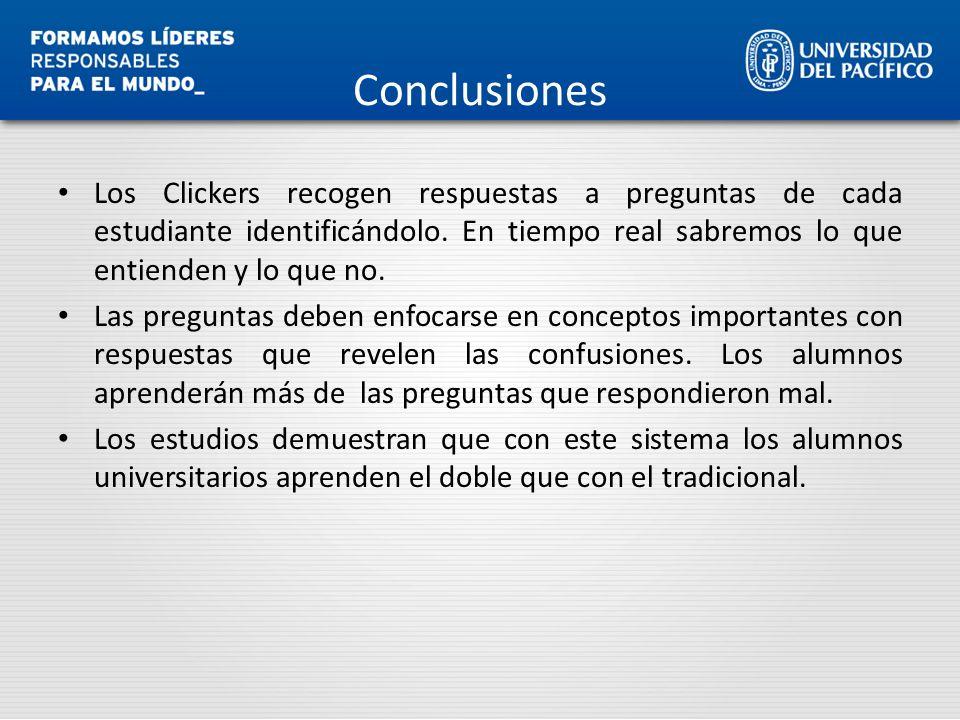 Conclusiones Los Clickers recogen respuestas a preguntas de cada estudiante identificándolo. En tiempo real sabremos lo que entienden y lo que no. Las