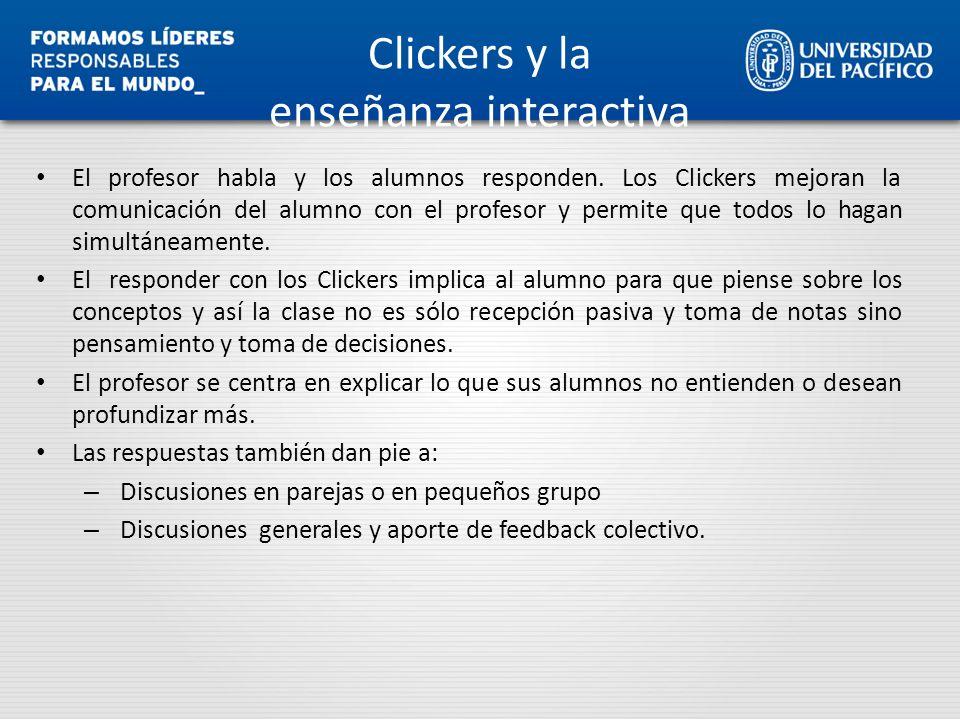 Clickers y la enseñanza interactiva El profesor habla y los alumnos responden. Los Clickers mejoran la comunicación del alumno con el profesor y permi