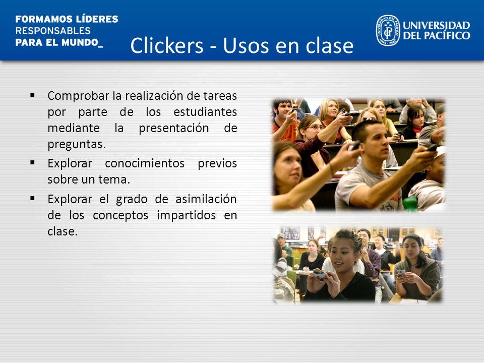 Clickers - Usos en clase Comprobar la realización de tareas por parte de los estudiantes mediante la presentación de preguntas. Explorar conocimientos