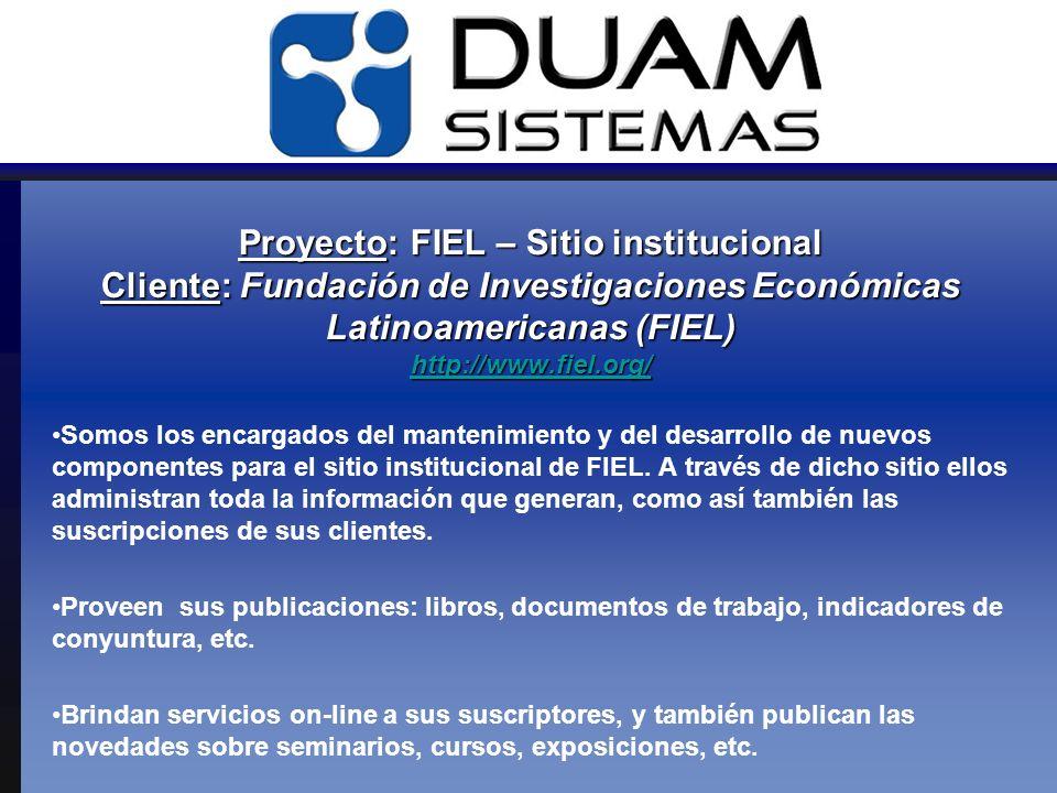 Proyecto: FIEL – Sitio institucional Cliente: Fundación de Investigaciones Económicas Latinoamericanas (FIEL) http://www.fiel.org/ http://www.fiel.org/ Somos los encargados del mantenimiento y del desarrollo de nuevos componentes para el sitio institucional de FIEL.