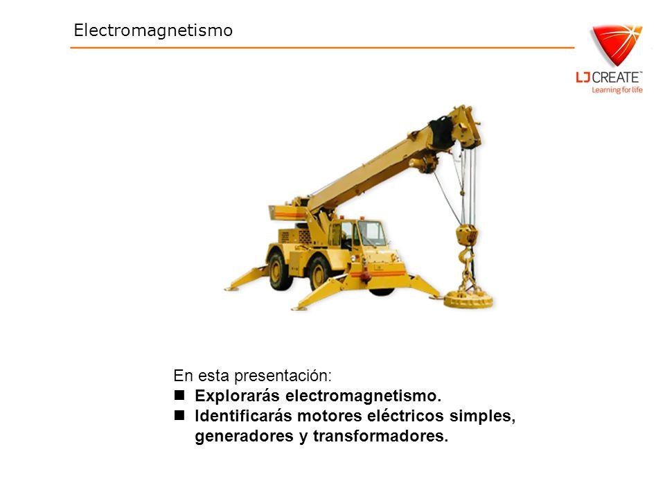 Electromagnetismo En esta presentación: Explorarás electromagnetismo. Identificarás motores eléctricos simples, generadores y transformadores.