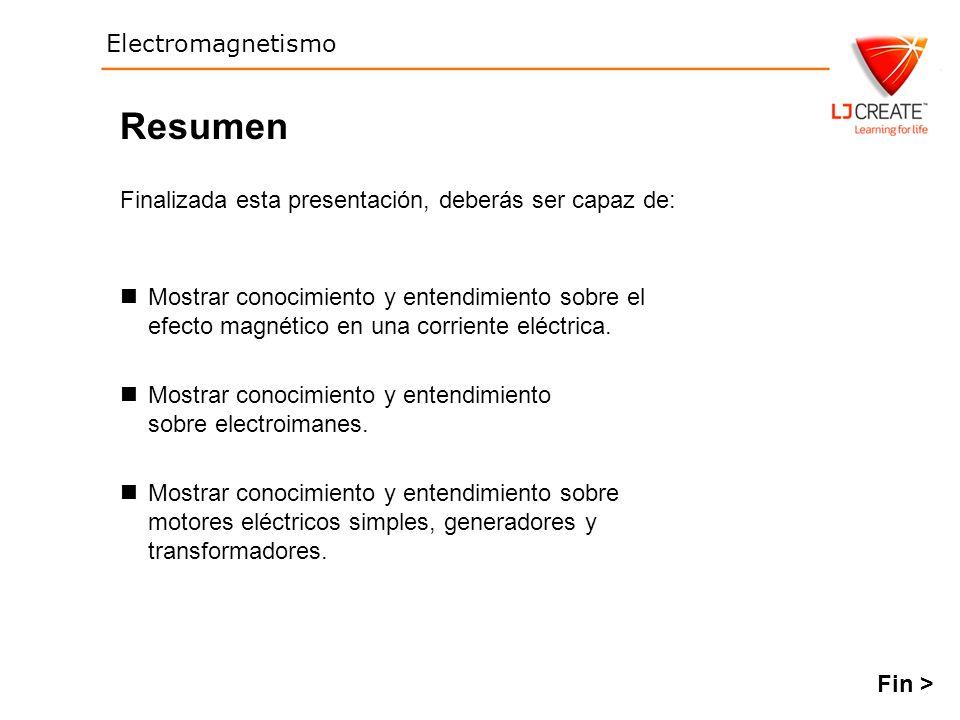 Electromagnetismo Finalizada esta presentación, deberás ser capaz de: Resumen Mostrar conocimiento y entendimiento sobre el efecto magnético en una co
