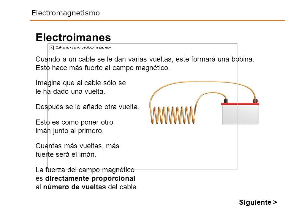 Electromagnetismo Electroimanes Cuando a un cable se le dan varias vueltas, este formará una bobina. Esto hace más fuerte al campo magnético. Imagina