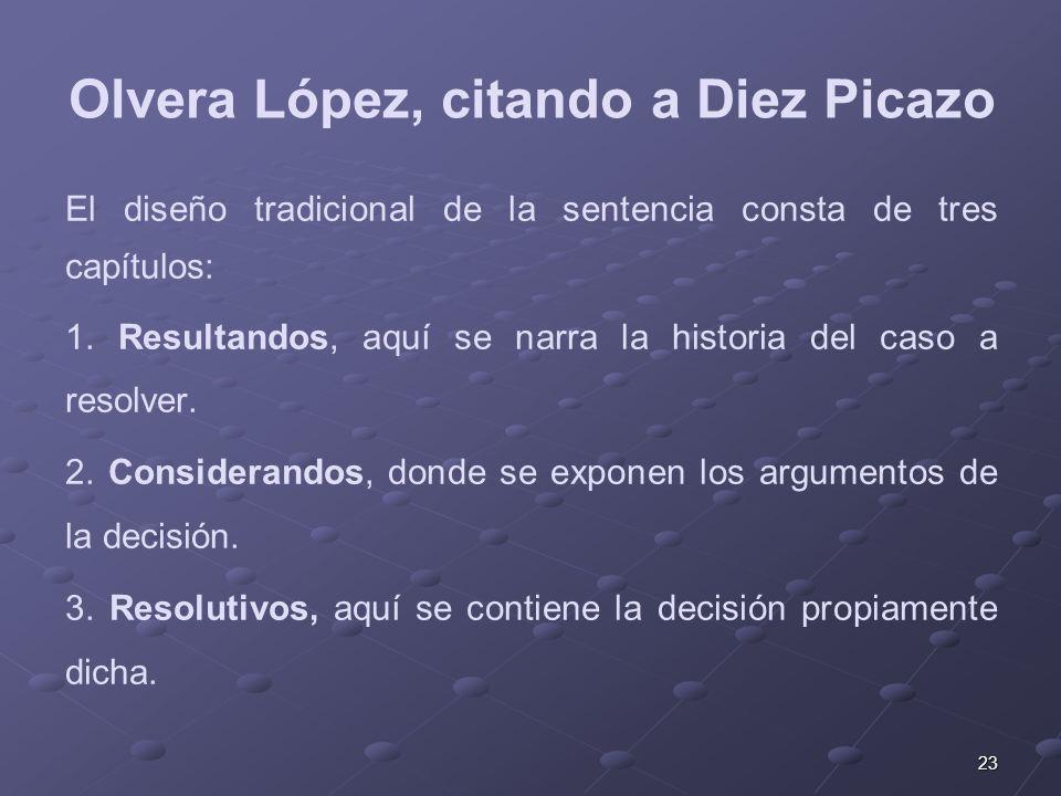 23 Olvera López, citando a Diez Picazo El diseño tradicional de la sentencia consta de tres capítulos: 1. Resultandos, aquí se narra la historia del c