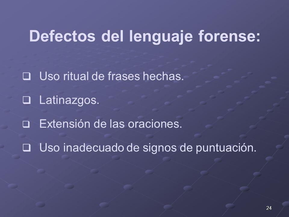 24 Defectos del lenguaje forense: Uso ritual de frases hechas. Latinazgos. Extensión de las oraciones. Uso inadecuado de signos de puntuación.