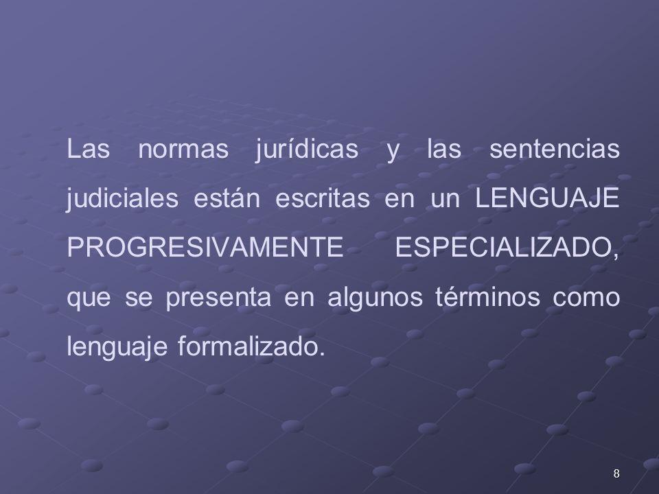8 Las normas jurídicas y las sentencias judiciales están escritas en un LENGUAJE PROGRESIVAMENTE ESPECIALIZADO, que se presenta en algunos términos co