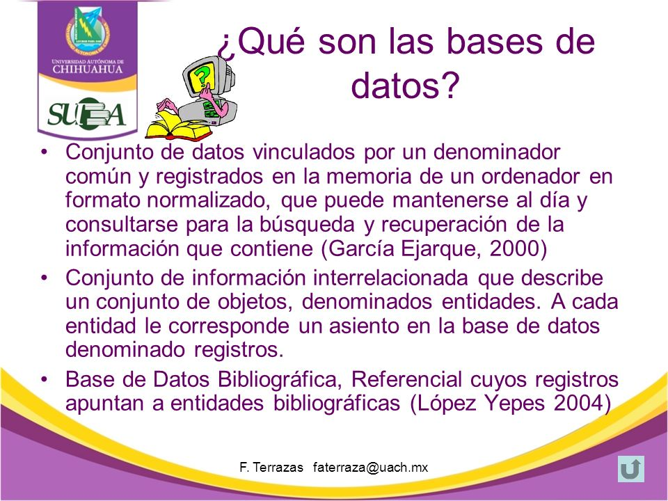 F. Terrazas faterraza@uach.mx Contenido ¿Qué son las Bases de Datos (BD).