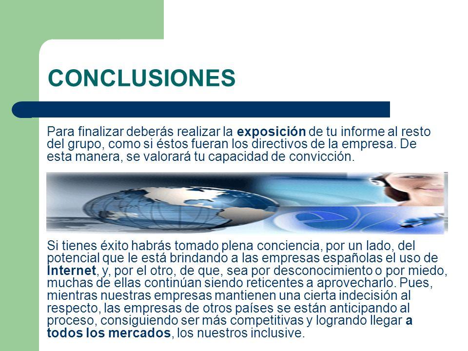 CONCLUSIONES Si tienes éxito habrás tomado plena conciencia, por un lado, del potencial que le está brindando a las empresas españolas el uso de Inter