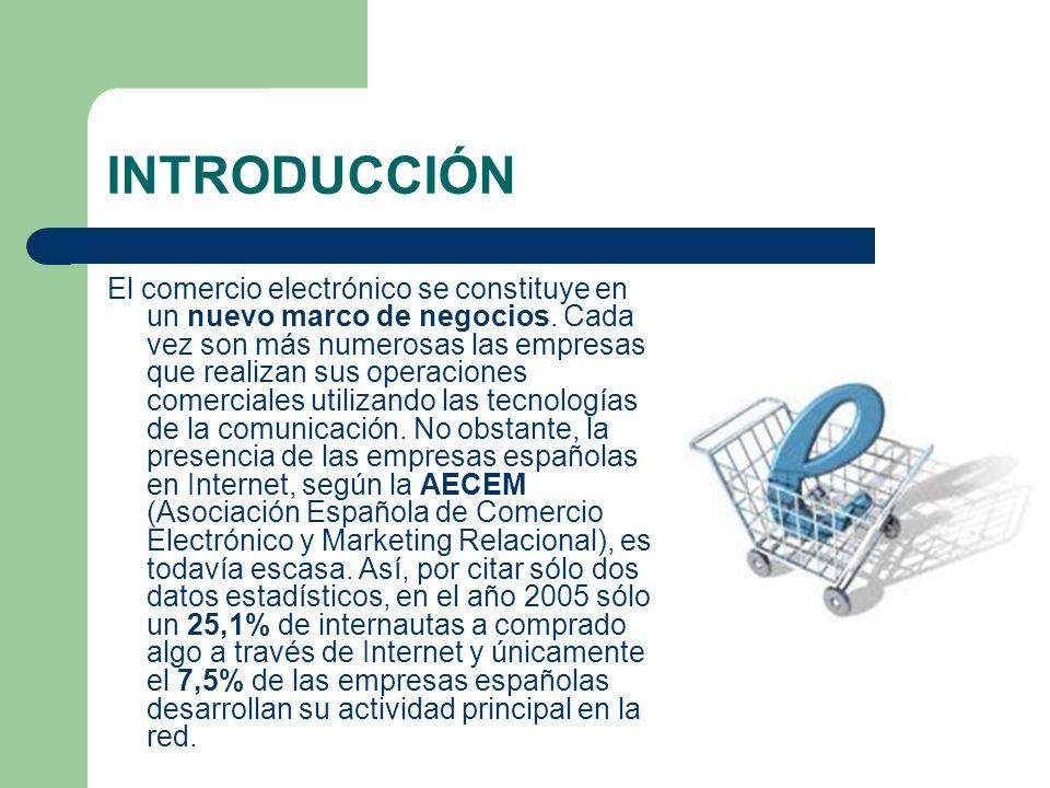 INTRODUCCIÓN El comercio electrónico se constituye en un nuevo marco de negocios. Cada vez son más numerosas las empresas que realizan sus operaciones