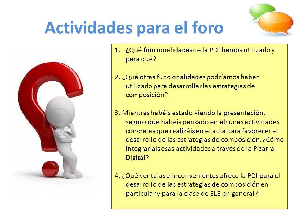 Actividades para el foro 1.¿Qué funcionalidades de la PDI hemos utilizado y para qué? 2. ¿Qué otras funcionalidades podríamos haber utilizado para des