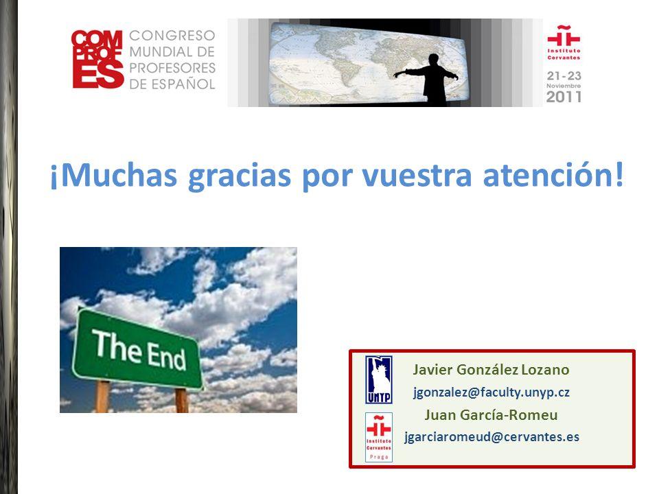 ¡Muchas gracias por vuestra atención! Javier González Lozano jgonzalez@faculty.unyp.cz Juan García-Romeu jgarciaromeud@cervantes.es