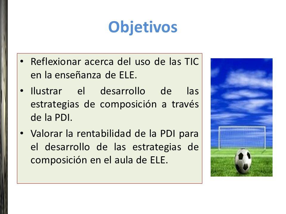Objetivos Reflexionar acerca del uso de las TIC en la enseñanza de ELE. Ilustrar el desarrollo de las estrategias de composición a través de la PDI. V
