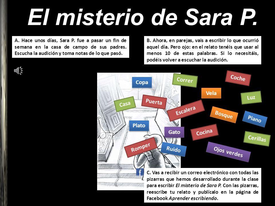 El misterio de Sara P. A. Hace unos días, Sara P. fue a pasar un fin de semana en la casa de campo de sus padres. Escucha la audición y toma notas de