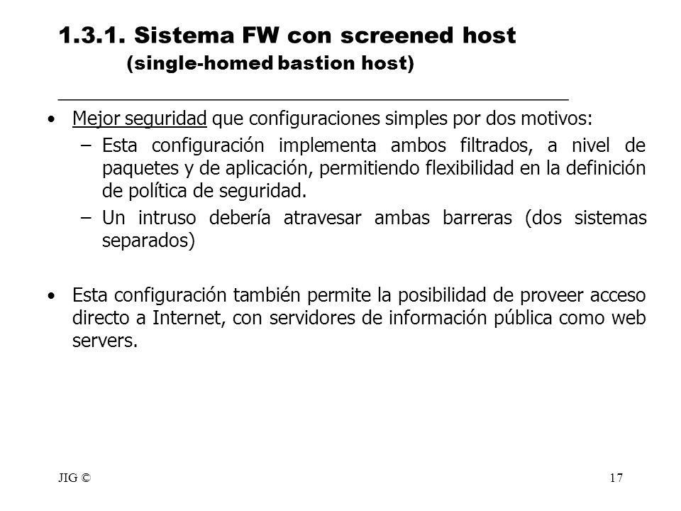 JIG ©17 1.3.1. Sistema FW con screened host (single-homed bastion host) _____________________________________________ Mejor seguridad que configuracio
